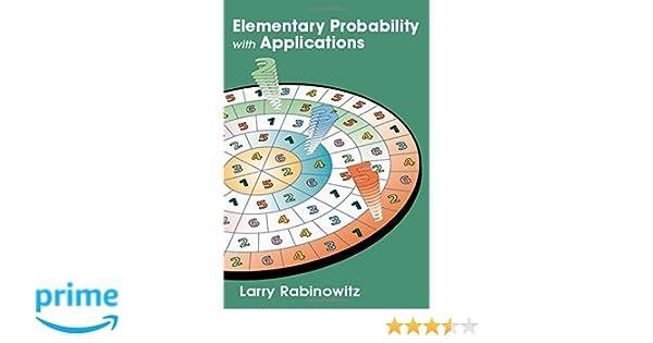 Amazon elementary probability with applications 9781568812229 amazon elementary probability with applications 9781568812229 larry rabinowitz books fandeluxe Gallery