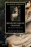 The Cambridge Companion to Shakespearean Tragedy (Cambridge Companions to Literature)