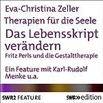 Das Lebensskript verändern - Fritz Perls und die Gestalttherapie (Therapien für die Seele) | Eva-Christina Zeller