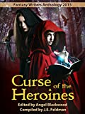 Curse of the Heroines: Fantasy Writers Anthology 2015