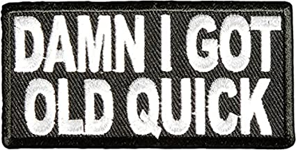 Damn I Got Old Quick PATCH Iron On Embroidered Funny - 3 x 1.5 inch