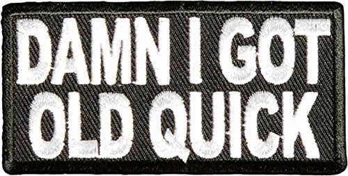 Iron On Patch Instructions - Damn I Got Old Quick PATCH Iron On Embroidered Funny - 3 x 1.5 inch