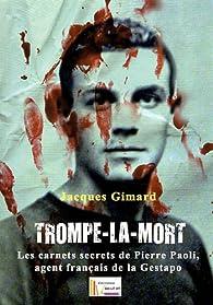 Trompe-la-Mort les Carnets Secrets de Pierre Paoli, Agent Français de la Gestapo de Jacques Gimard par Jacques Gimard