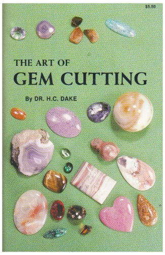 (The Art of Gem Cutting: Including Cabochons, Faceting, Spheres, Tumbling, and Special Techniques)