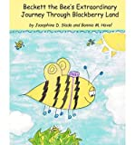 img - for [ { BECKETT THE BEE'S EXTRAORDINARY JOURNEY THROUGH BLACKBERRY LAND } ] by Slade, Josephine D (AUTHOR) Mar-16-2010 [ Paperback ] book / textbook / text book