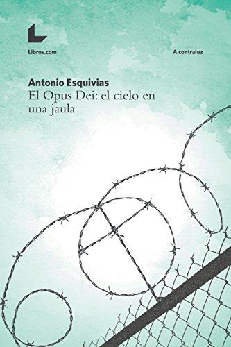Portada del libro El Opus Dei: el cielo en una jaula de Antonio Esquivias