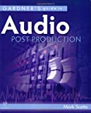 Gardner's Guide to Audio Post Production (Gardner's Guide series)
