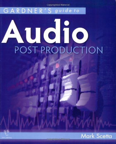 Gardner's Guide to Audio Post Production (Gardner's Guide series) by Brand: Garth Gardner Company
