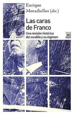 Las caras de franco. Una revisión histórica del caudillo y su ...
