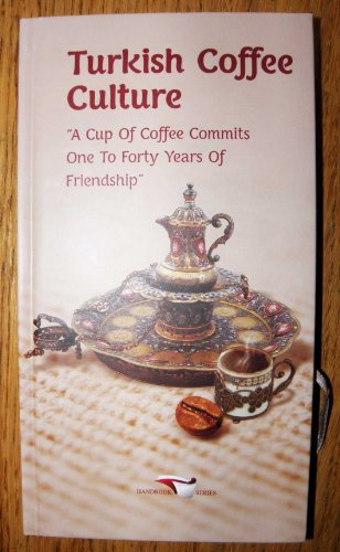 "Turkish Coffee Sense of values ""A Cup of Coffee Commits One To Forty Years of Friendship"""