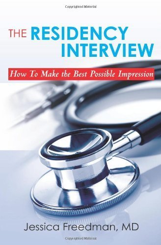 By Jessica Freedman M. D. - The Medical School Interview: From Preparation to Thank You Notes: Empowering Advice to Help You Succeed (4.6.2010)