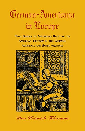 German-Americana in Europe: Two Guides to Materials Relating to American History in the German, Austrian, and Swiss Archives (Our Maryland - American Swiss Catalogue