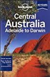 img - for Lonely Planet Central Australia - Adelaide to Darwin (Travel Guide) by Lonely Planet, Rawlings-Way, Brown, Worby (2013) Paperback book / textbook / text book
