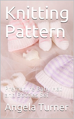 Baby Bootie Pattern (Knitting Pattern: Premature Baby Hat and Booties Set)