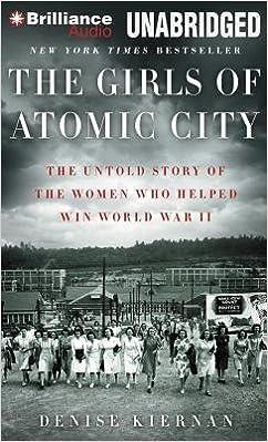 Read The Girls Of Atomic City The Untold Story Of The Women Who Helped Win World War Ii By Denise Kiernan