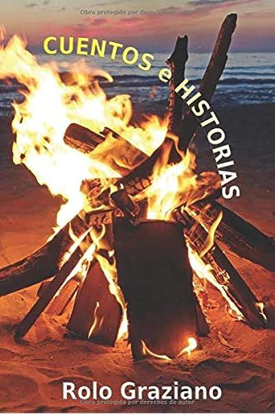 CUENTOS e HISTORIAS: Relatos a la luz de la hoguera: Amazon.es: Graziano, Rolo: Libros