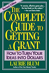 The Complete Guide to Getting a Grant: How to Turn Your Ideas Into Dollars by Wiley