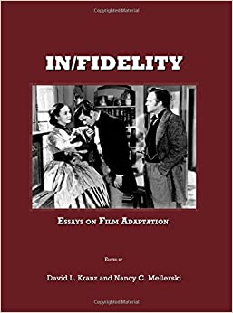 in fidelity essays on film adaptation david l kranz and nancy c  in fidelity essays on film adaptation unabridged