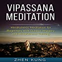 Vipassana Meditation: Mindfulness Meditation for Beginners with Guided Imagery and Mindfulness Training Speech by Zhen Kung Narrated by Lloyd Rosentall
