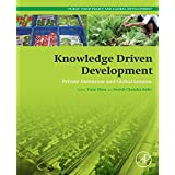 Knowledge Driven Development: Private Extension and Global Lessons (Public Policy and Global Development)