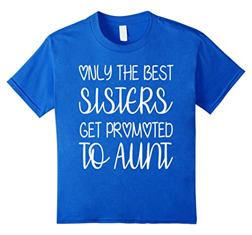 Price comparison product image Kids Only the Best Sisters Get Promoted to Aunt T-Shirt 10 Royal Blue