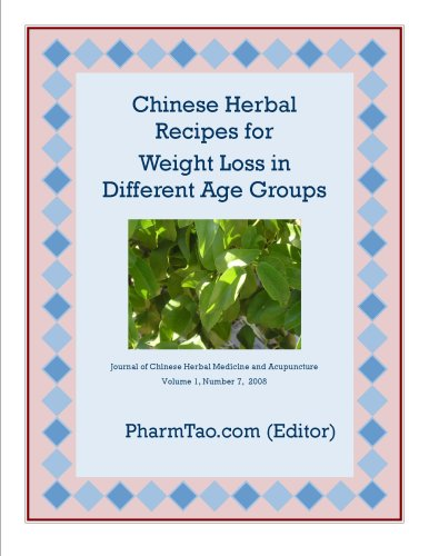 Chinese Herbal Recipes for Weight Loss in Different Age Groups (Journal of Chinese Herbal Medicine and Acupuncture Book 1) (Journal Of Traditional Chinese Medicine)