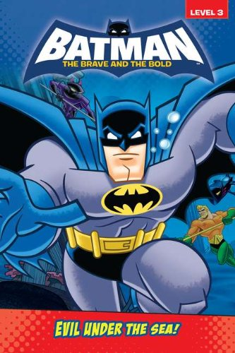 Evil Under the Sea! (Batman: The Brave and the Bold) by Grosset & Dunlap