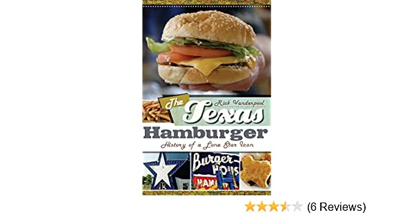 Texas Hamburger, The: History of a Lone Star Icon