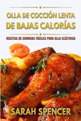 Olla de coccion lenta de Bajas Calorias: Recetas de Comidas faciles para Olla Electrica (Spanish Edition) [Sarah Spencer] (Tapa Blanda)