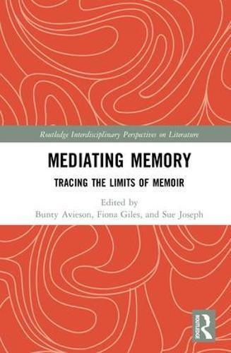 Mediating Memory: Tracing the Limits of Memoir (Routledge Interdisciplinary Perspectives on Literature) by Routledge