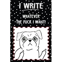 Journal Notebook Rude Flipping Pug I Write Whatever The Fuck I Want!: 110 Page Lined and Numbered Journal With Index Pages In Portable 6 x 9 Size, Perfect For Writing, Taking Notes, List Making, Journaling and Doodling - Great Gag Gift For Christmas, Birthday, Office Or Just For Fun
