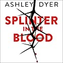 Splinter in the Blood Audiobook by Ashley Dyer Narrated by Piers Hampton
