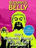 Buddha s Belly 2 The Sampler Edition - : Authentic Flavors From The East. Healthy, Flavorful Buddhist Recipes Cookbook from Nepal , Tibet , Bhutan , Myanmar, ... Laos , Cambodia. (Buddha s Belly Series 2)