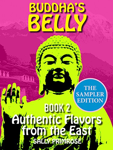 Buddha's Belly 2 The Sampler Edition - : Authentic Flavors From The East. Healthy, Flavorful Buddhist Recipes Cookbook from Nepal , Tibet , Bhutan , Myanmar, ... Laos , Cambodia. (Buddha's Belly Series 2) by Sally  Primrose