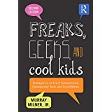 Freaks, Geeks, and Cool Kids: Teenagers in an Era of Consumerism, Standardized Tests, and Social Media