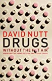 Drugs Without the Hot Air: Minimising the Harms of Legal and Illegal Drugs