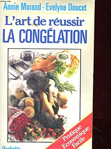 L'art de réussir la congélation: Pratique, économique, facile (French Edition)