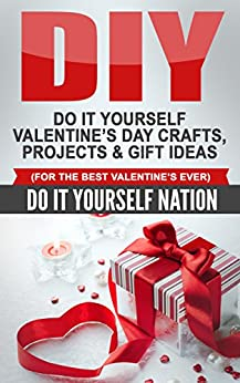 Diy Do It Yourself Valentine S Day Crafts Projects Gift Ideas