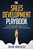 img - for The Sales Development Playbook: Build Repeatable Pipeline and Accelerate Growth with Inside Sales book / textbook / text book