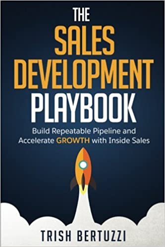 The Sales Development Playbook: Build Repeatable Pipeline and Accelerate Growth with Inside Sales: Amazon.es: Trish Bertuzzi: Libros en idiomas extranjeros