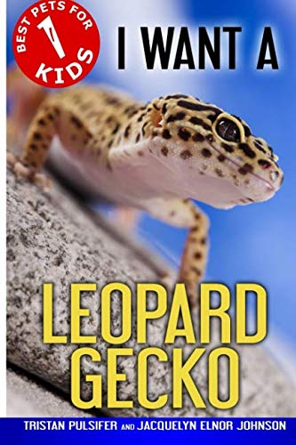 I Want A Leopard Gecko: Best Pets For Kids Book 1 (Volume 1) ()