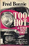 Too Hot, and Other Maine Stories, Fred Bonnie, 0937966223