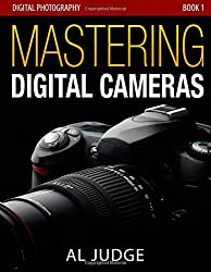 Mastering Digital Cameras: An Illustrated Guidebook for Absolute Beginners: 1 (Digital Photography 101)