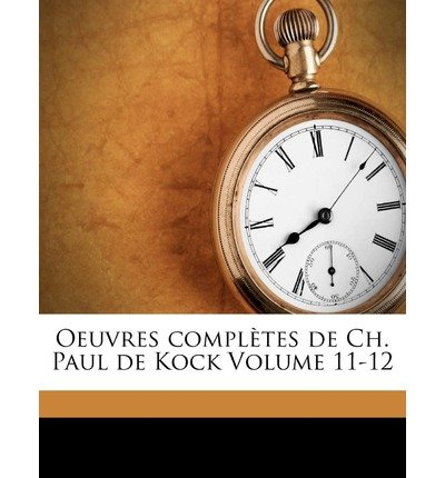 Download Oeuvres Completes de Ch. Paul de Kock Volume 11-12 (Paperback)(English / French) - Common PDF