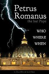 Petrus Romanus, the Last Pope - Who, Where, When (30-Minute Guides Book 1)