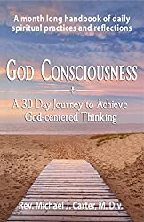 God Consciousness: A 30 Day Journey to Achieve God-centered Thinking