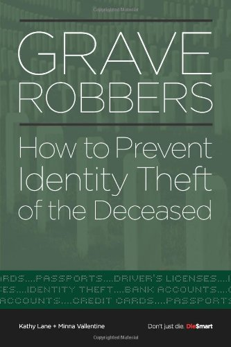 Grave Robbers: How To Prevent Identity Theft of the Deceased Kathy Lane