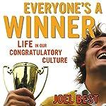 Everyone's a Winner: Life in Our Congratulatory Culture | Joel Best