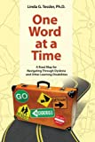 One Word at a Time: A Road Map for Navigating Through Dyslexia and Other Learning Disabilities, Linda G. Tessler, 1435744853