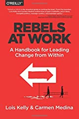 Rebels at Work: A Handbook for Leading Change from Within Paperback